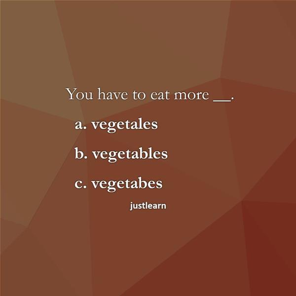 You have to eat more __. a. vegetales b. vegetables c. vegetabes
